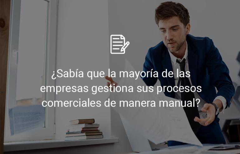 ¿Sabía que la mayoría de las empresas gestiona sus procesos comerciales de manera manual? 1